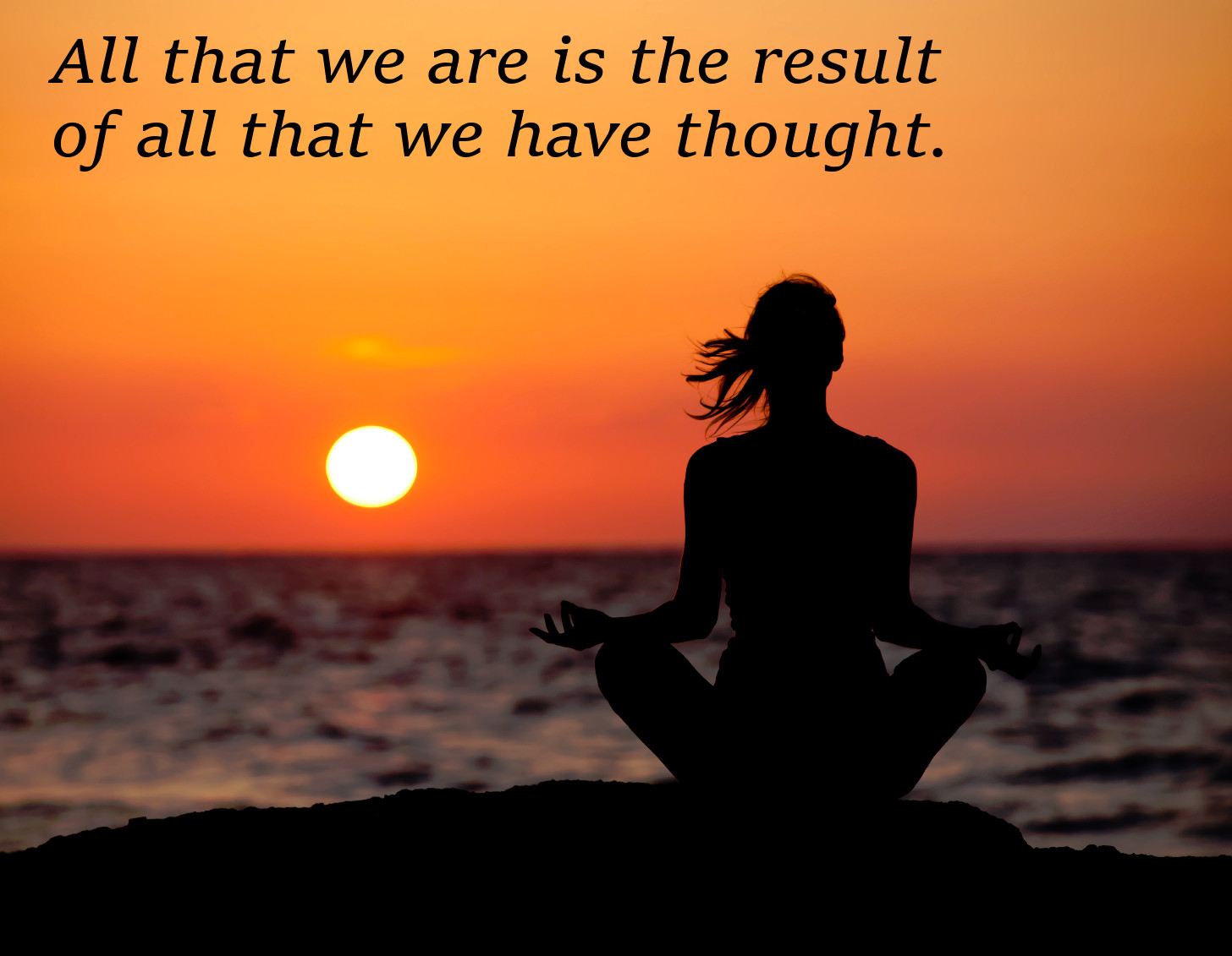 Our thoughts make us who we are